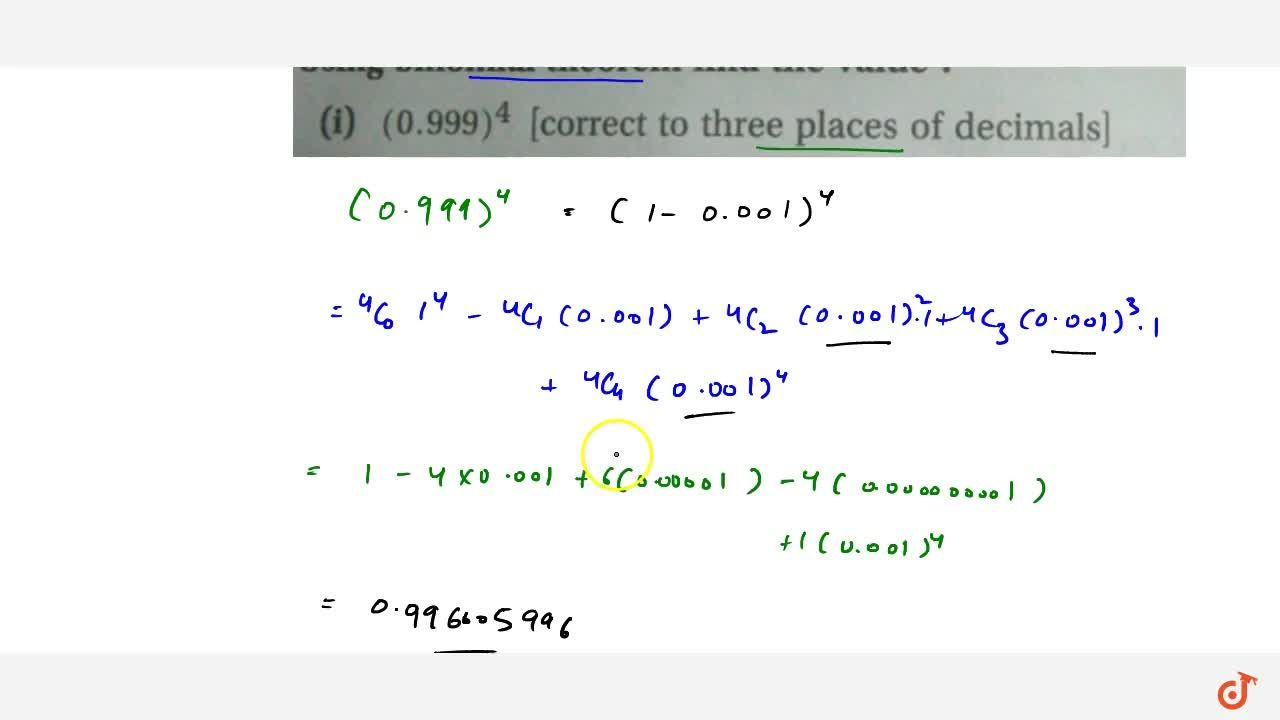 Using binomial theorem find the value:(1) (0.999)^4 [correct to three places of decimals]