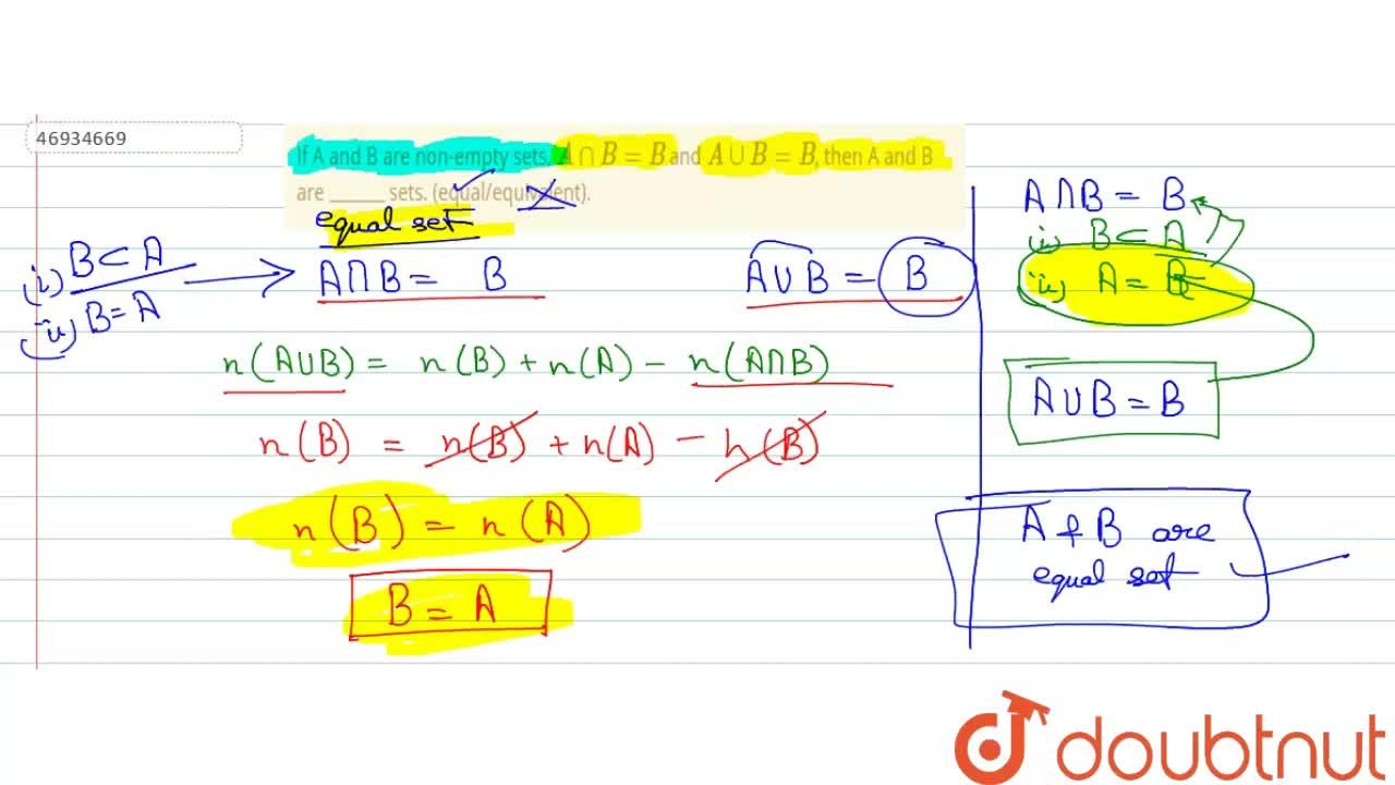 """If A and B are non-empty sets, A nn B = B  and A uu B = B, then A and B are """"_____"""" sets. (equal,equivalent)."""