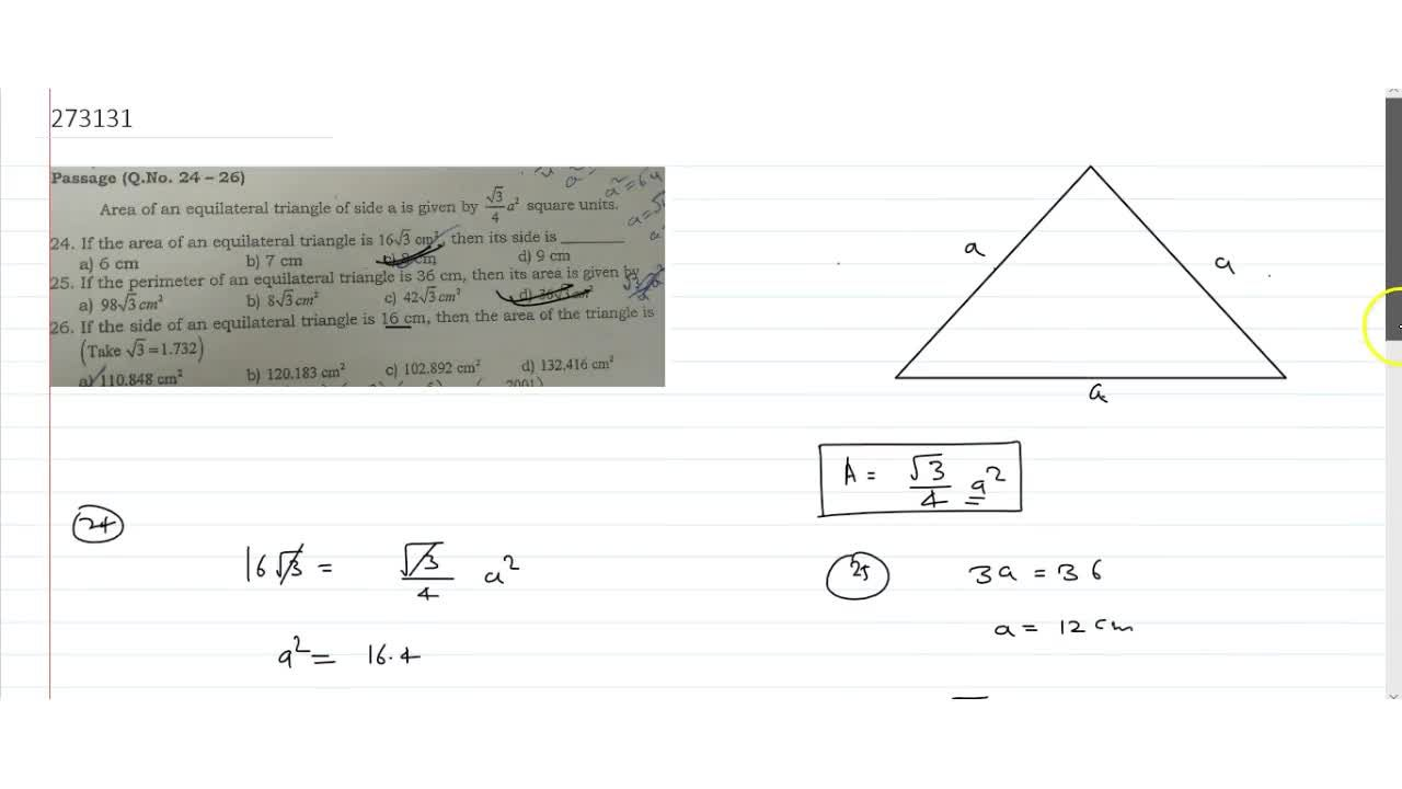 Area of an equilateral triangle of side a is given by sqrt3,4 a^2 square units. If the area of an equilateral triangle is 16,3 cm^2, then its side is. If the perimeter of an equilateral triangle is 36 cm, then its area is given. If the side of an equilateral triangle is 16 cm, then the area of the triangle is