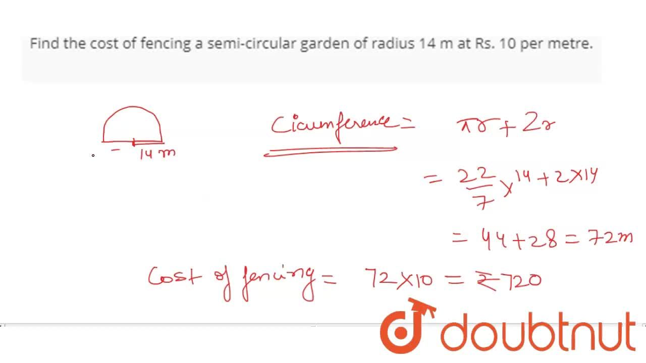 Solution for Find the cost of fencing a semi-circular garden of