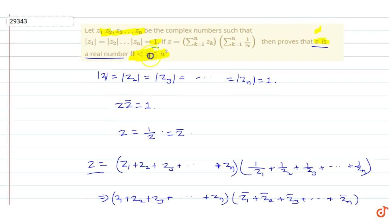 Let z_1z_2, z_3 z_n be the complex numbers such that |z_1|=|z_2||z_n|=1. If z=(sum_(k=1)^n z_k)(sum_(k=1)^n1,(z_k))  then proves that z is a real number 0<zlt=n^2