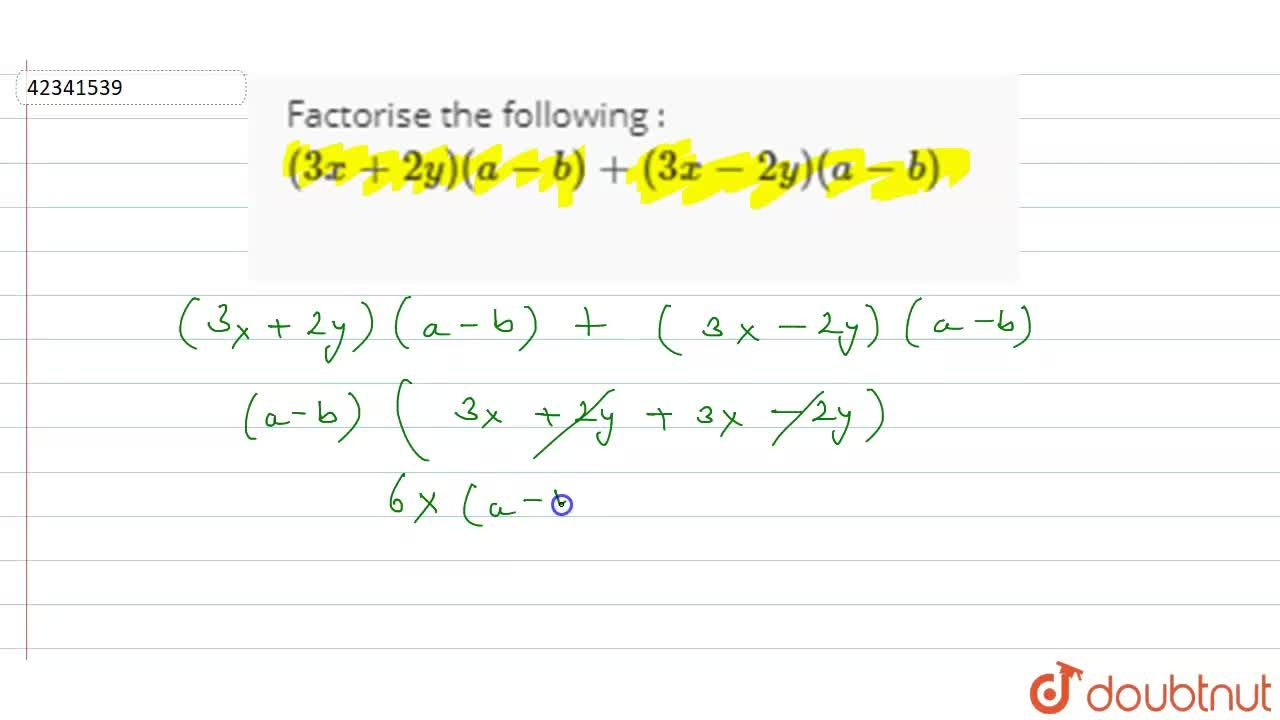 Solution for Factorise the following : <br> (3x + 2y) (a -b) +