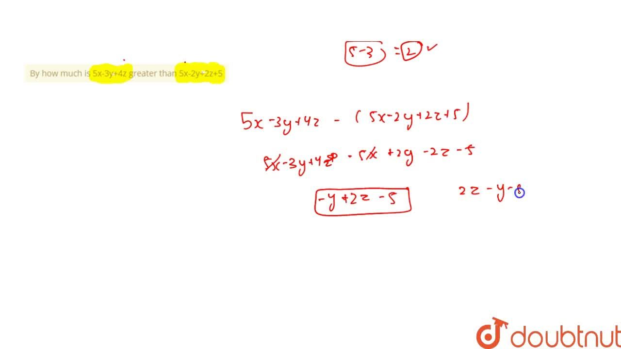 Solution for By how much is 5x-3y+4z greater than 5x-2y+2z+5