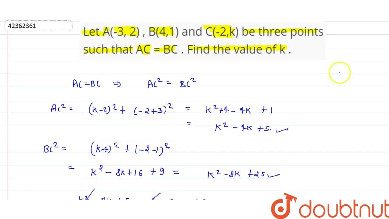 Solution for Let A(-3, 2) , B(4,1) and C(-2,k) be three points