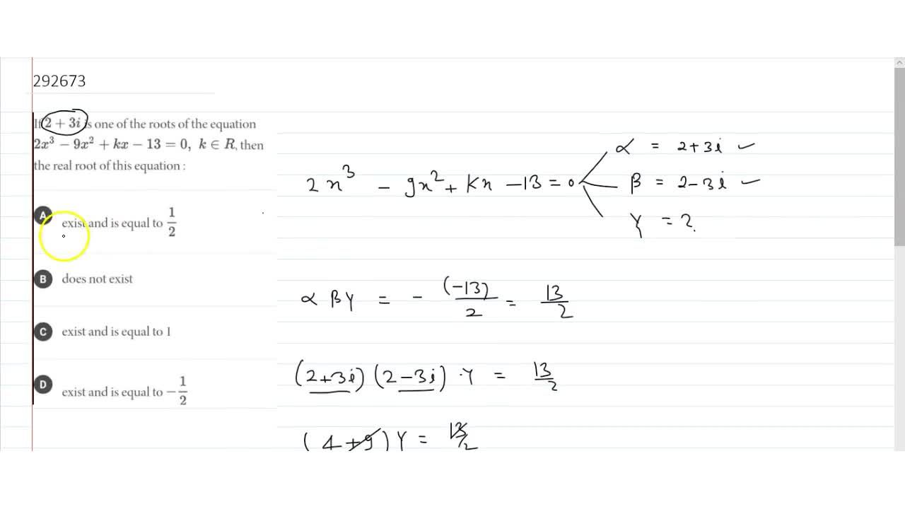 If 2+3i is one of the roots of the equation 2x^3-9x^2 + kx-13 = 0, k epsilon R, then the real root of this equation