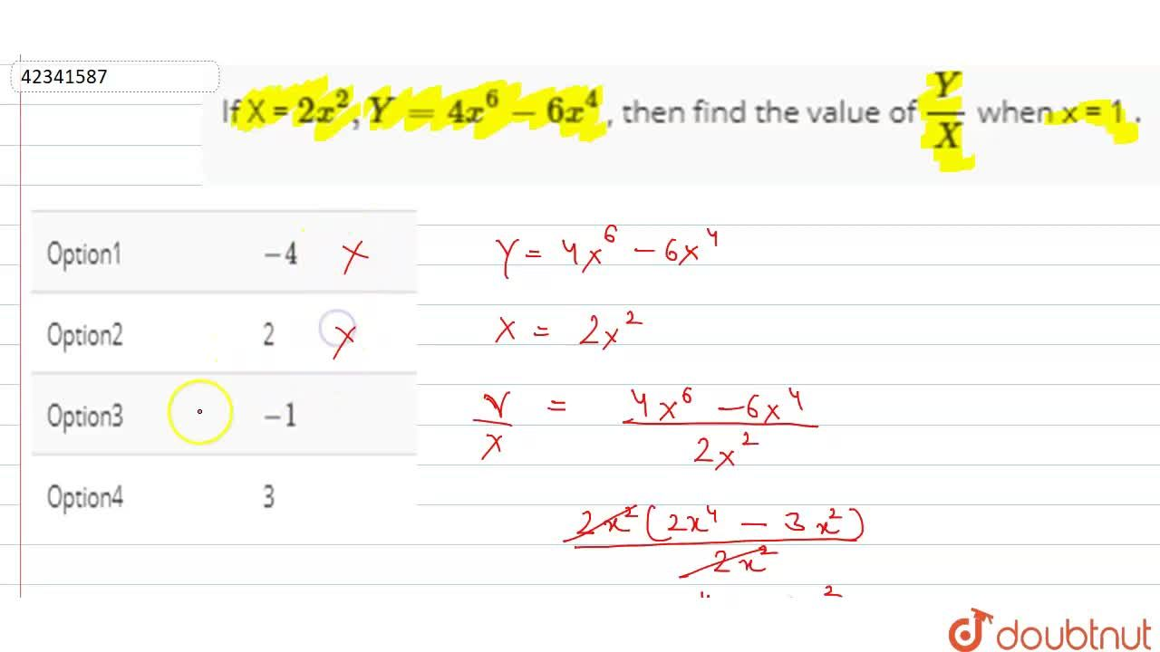 Solution for If X = 2x^(2) , Y = 4x^(6) - 6x^(4) , then find