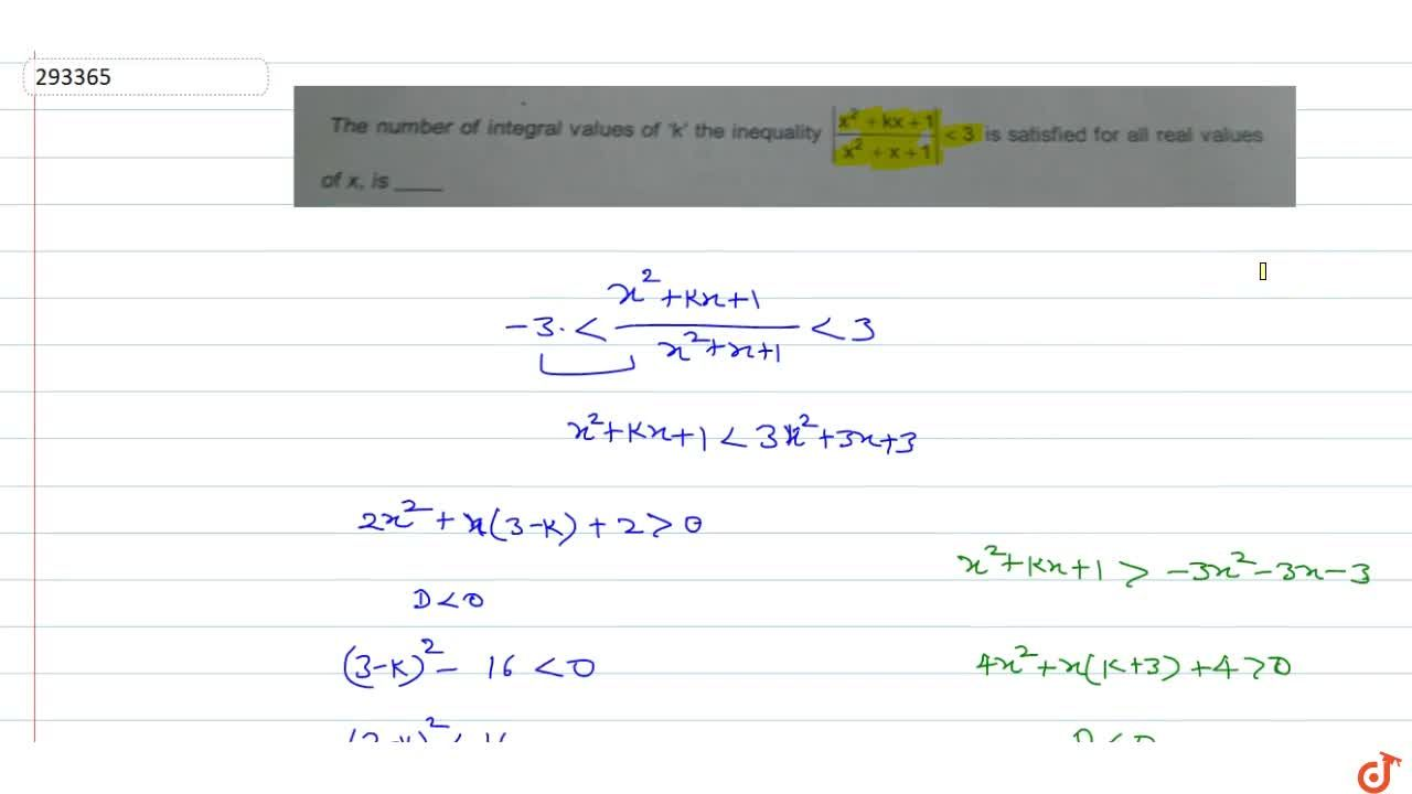 Solution for  The number of integral values of K' the inequalit