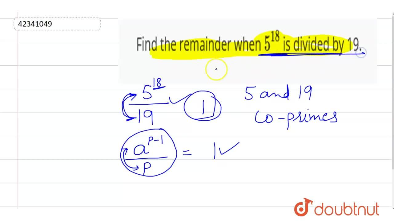 Solution for Find the remainder when 5^(18) is divided by 19.