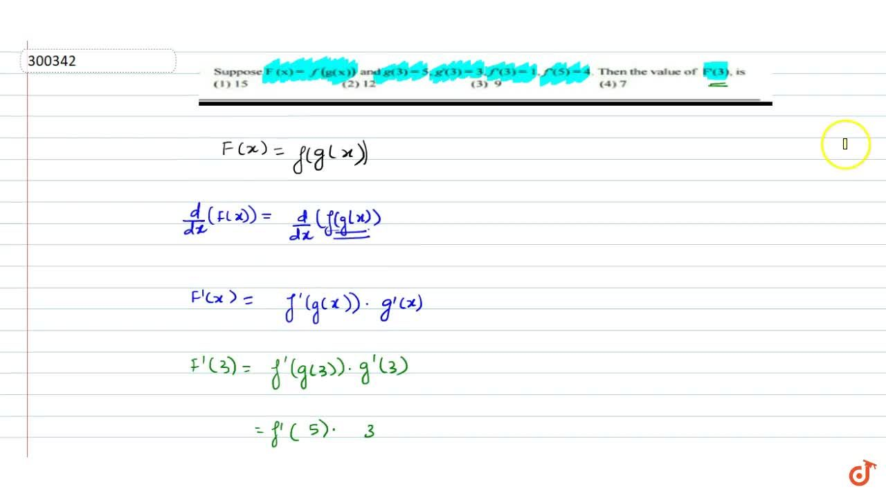 Solution for Suppose F(x)=f(g(x)) and g(3)=5, g'(3)=3, f'(3)