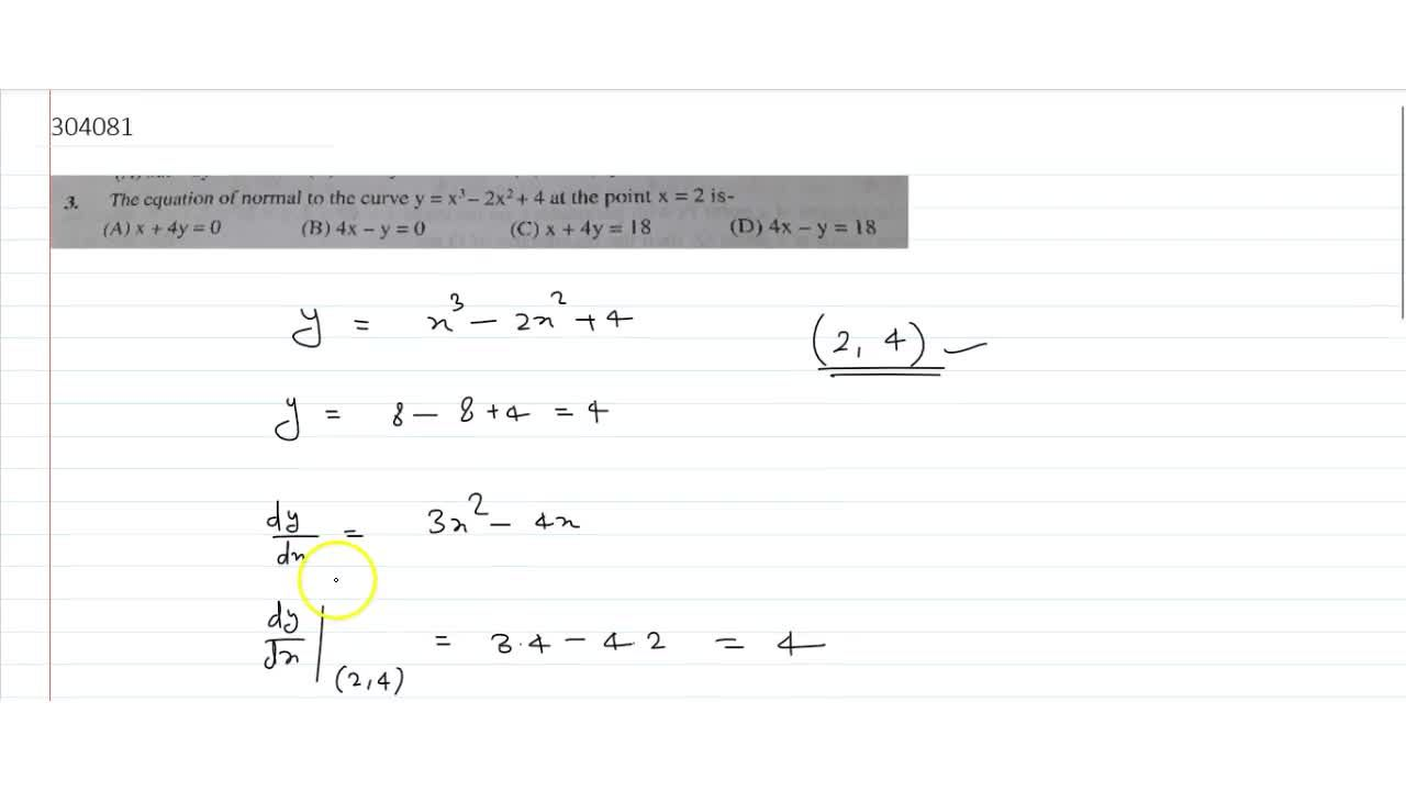 The equation of normal to the curve y = x^3-2x^2+4 at the point x = 2 is-