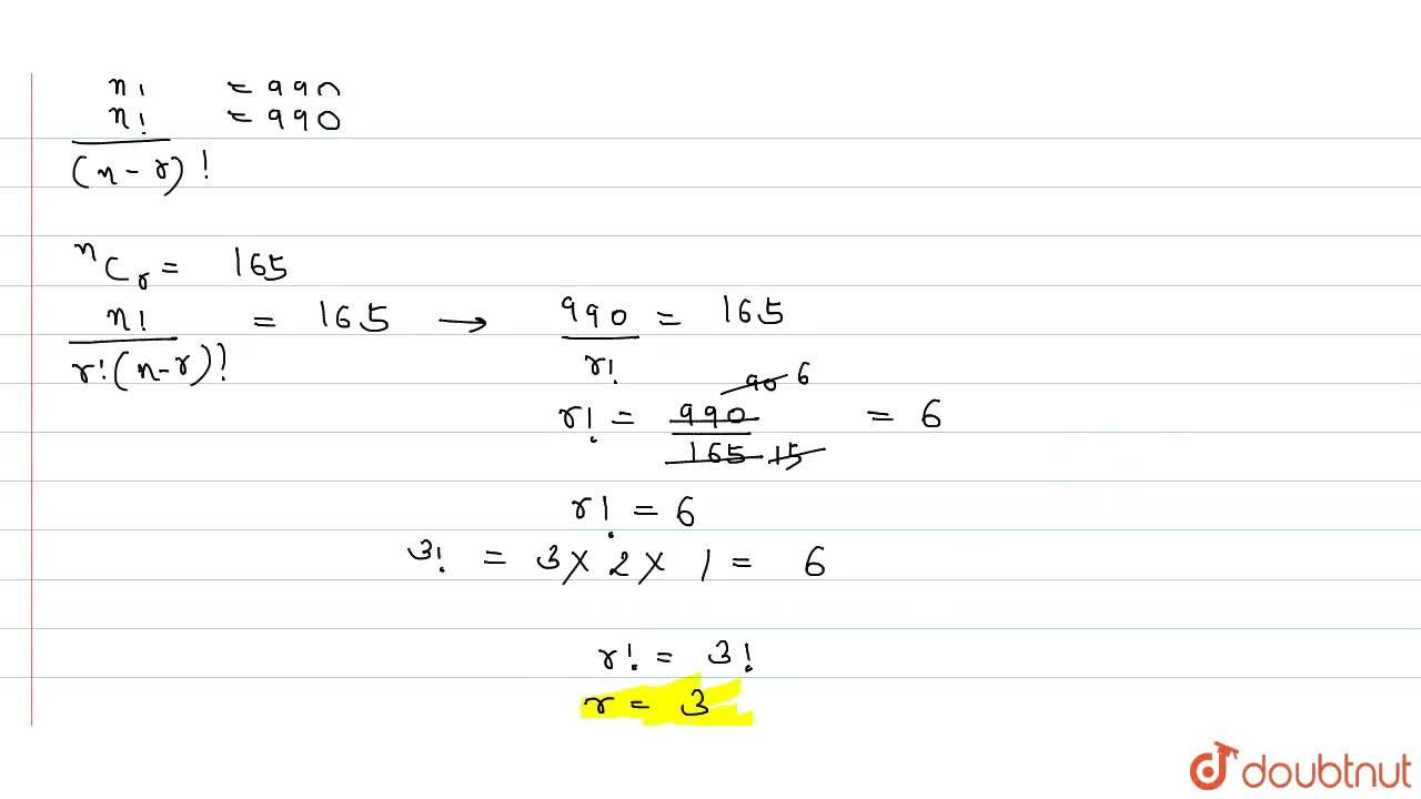 Solution for If .^(n)P_(r)=990 and .^(n)C_(4) 165, then fi