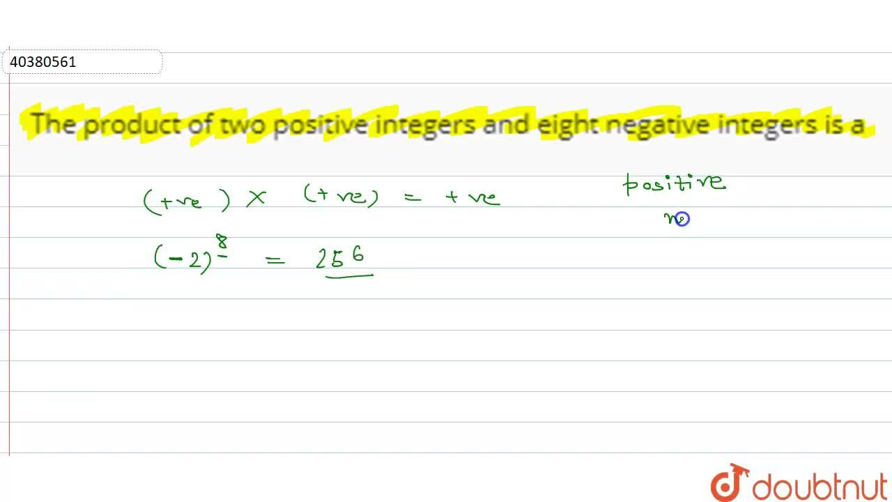 Solution for The product of two positive integers and eight neg
