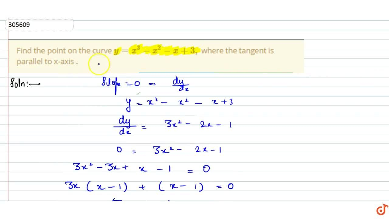 Find the point on the   curve y=x^3-x^2-x+3, where the tangent is   parallel to x-axis .