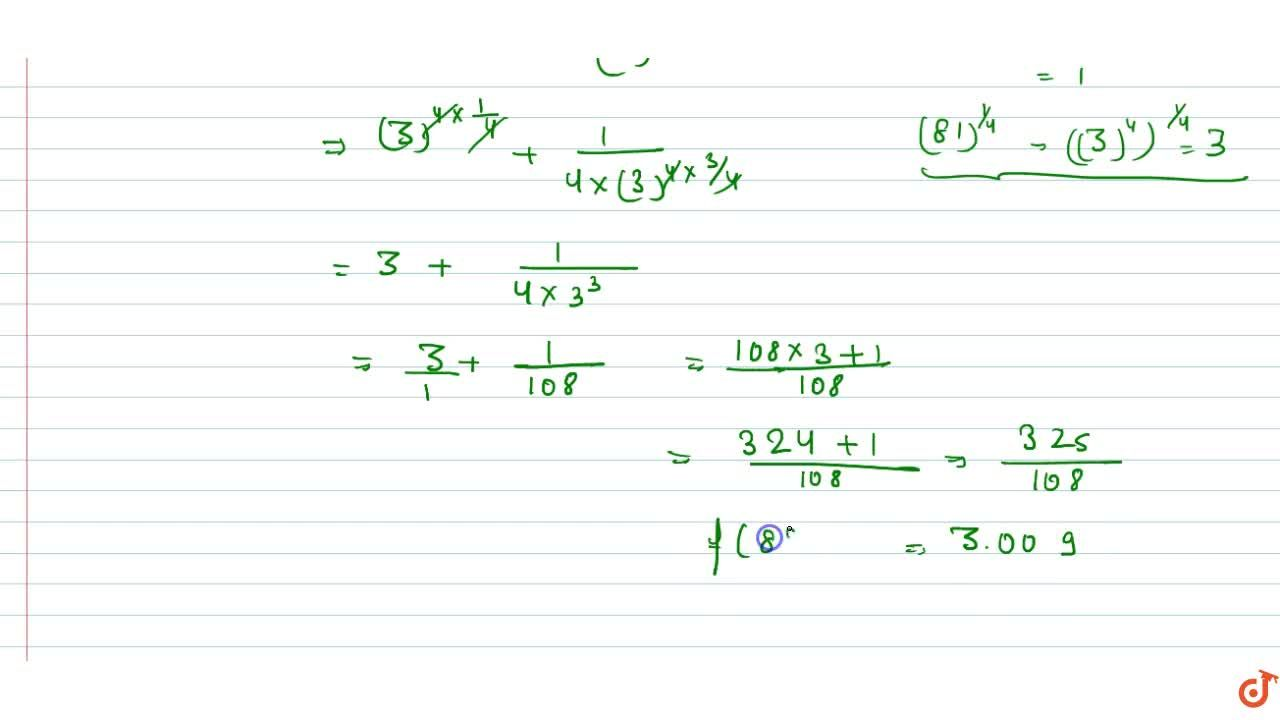 Using differentials,   find the approximate value of (82)^(1,4) upto 3 places of   decimal .