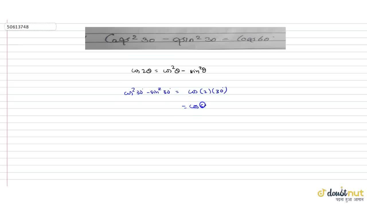 Solution for cos^(2)30^@-sin^(2)30^@=cos60^@