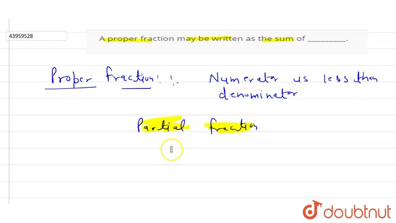 Solution for A proper fraction may be written as the sum of ___