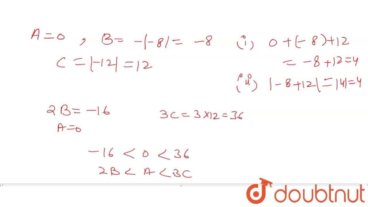Solution for A is neither positive nor negative B= - -8 , C is