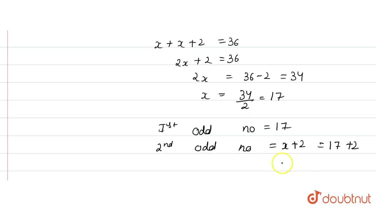 Solution for If the sum of two consecutive odd numbers is 36, t