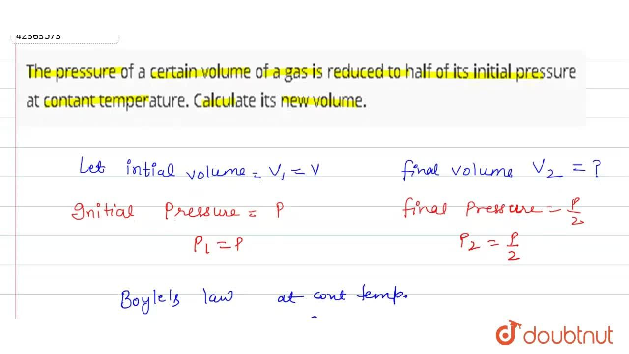 Solution for The pressure of a certain volume of a gas is reduc