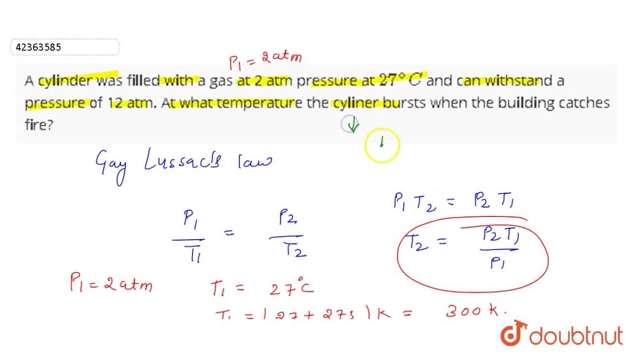 Solution for A cylinder was filled with  a gas at 2 atm pressur