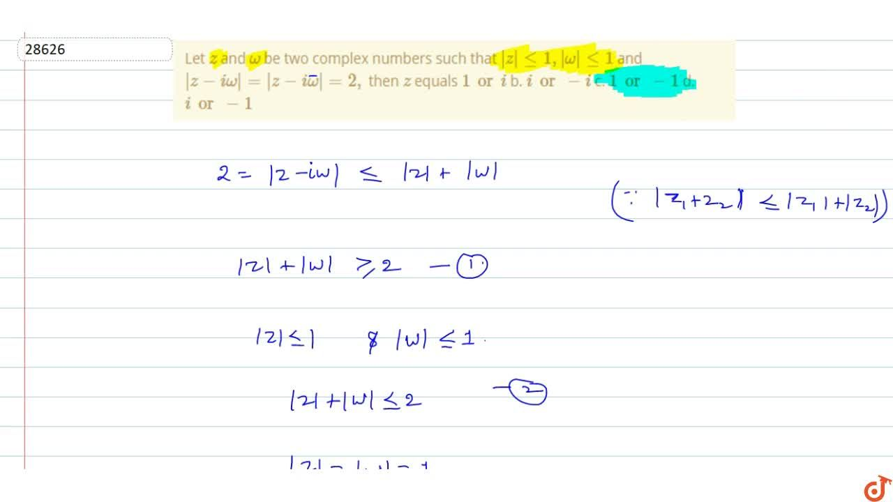 Let z and omega be two complex numbers such that |z|lt=1,|omega|lt=1 and |z-iomega|=|z-i bar omega|=2, then z equals (a)1ori (b). ior-i  (c). 1or-1 (d). ior-1