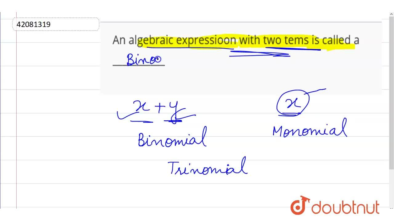 Solution for An algebraic expressioon with two tems is called a