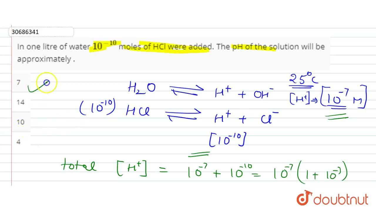 Solution for In one litre of water 10^(-10) moles of HCl were