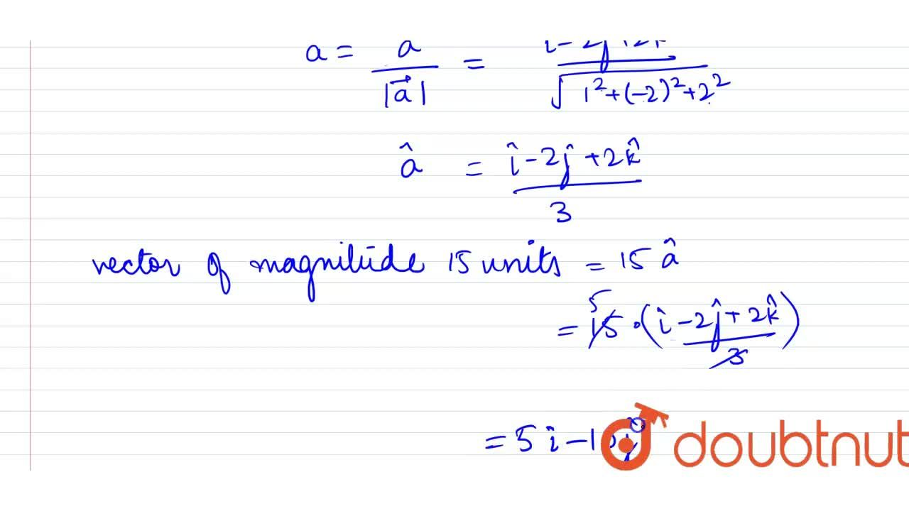 Write a vector of magnitude 15 units in the direction of the vector  <br> (hati -2hatk + 2hatk).