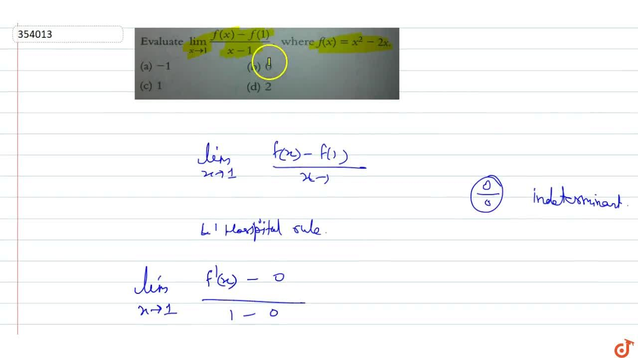Solution for Evaluate lim_(x->1) (f(x)-f(1)),(x-1),where  f(