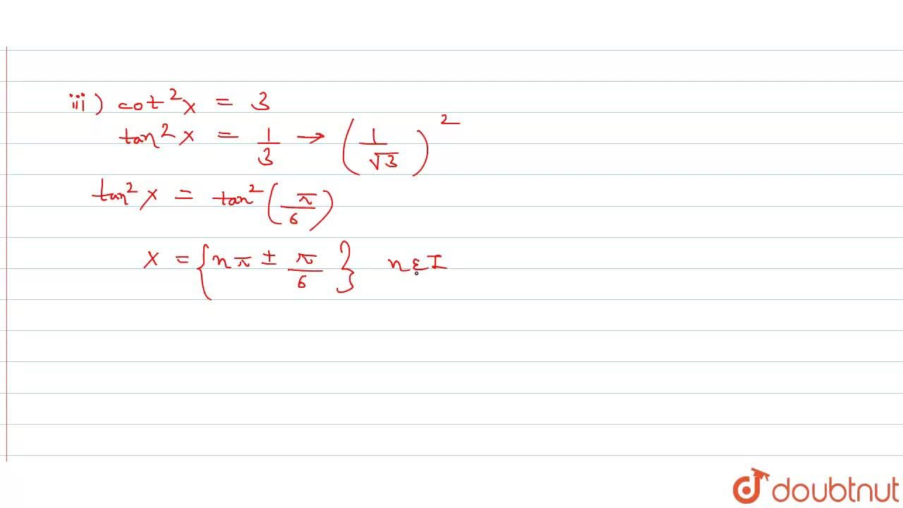 Find the general solution of each of the equations :    <br>  (i)  4sin^(2)x=1    <br>   (ii) 2 cos^(2)x=1     <br>   (iii)   cot^(2)x=3