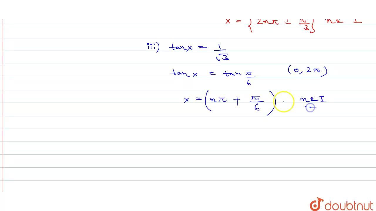 In each of the following , find the general value of x satisfying the equation :     <br>   (i) sinx=(1),(sqrt(2))     <br>    (ii)  cosx =(1),(2)      <br>   (iii)  tanx=(1),(sqrt(3))