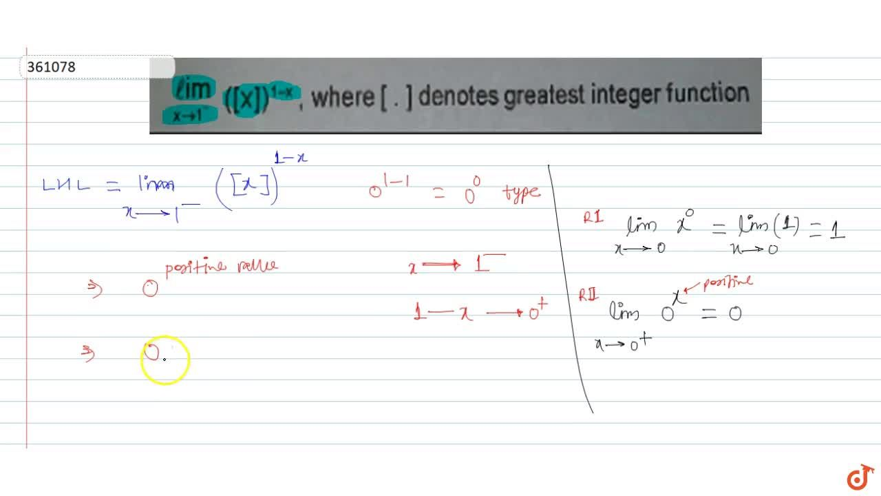 lim_(x->1^-1) ([x])^(1-x) where [ .] denotes greatest integer function