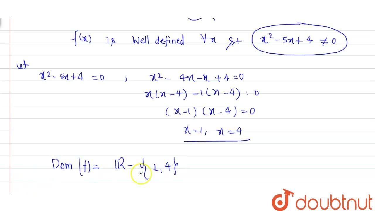 Find the domain of the real-valued function: <br> f(x)=(x^(2)-x+1),(x^(2)-5x+4).