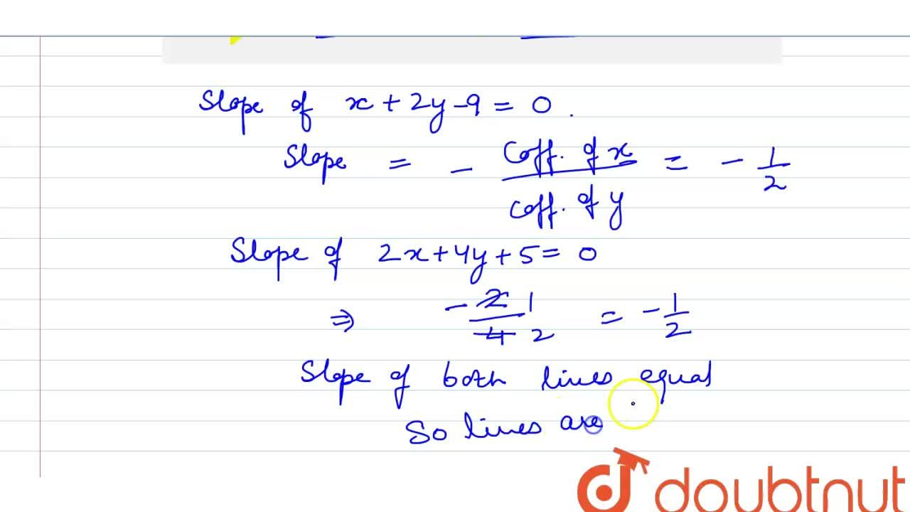 Solution for Prove that the line x+2y-9=0 and 2x+4y+5=0 are p