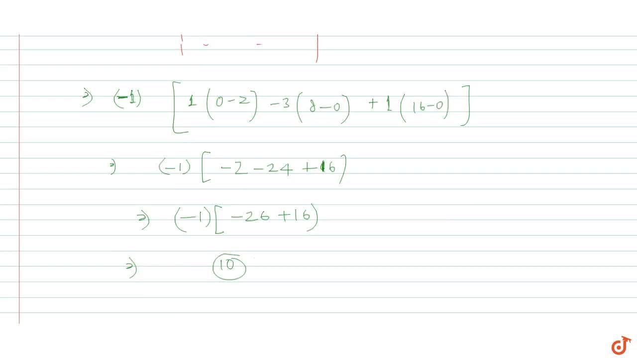Solution for The cofactor of the element '4' in the determinant