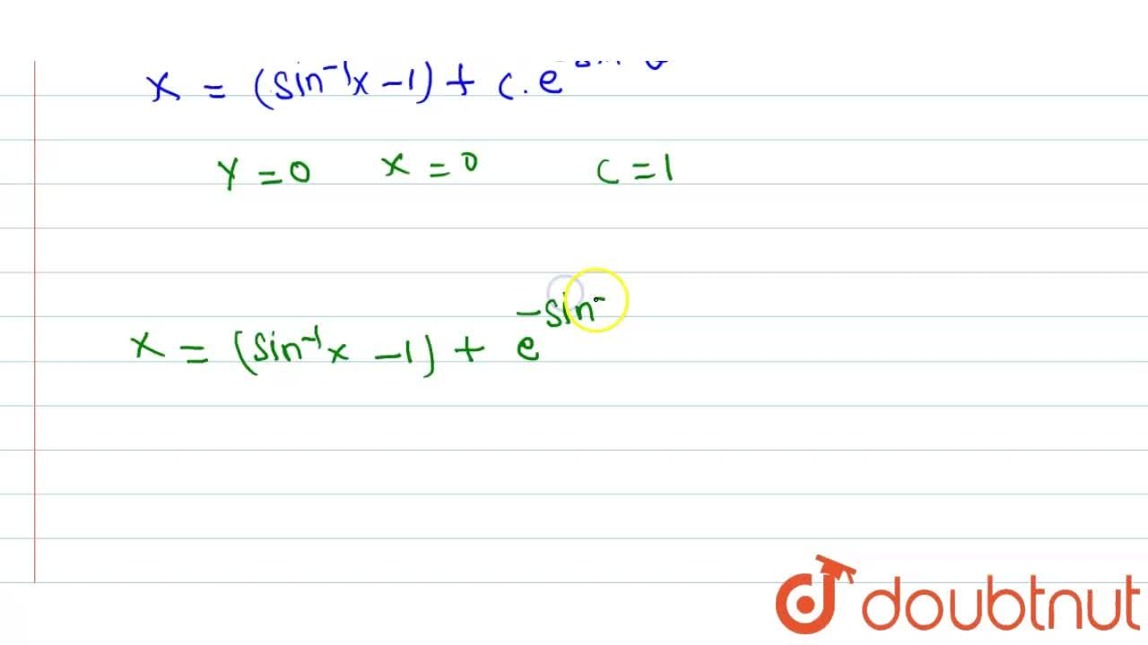 Find the particular solution of the differential equation   (sqrt (1-y^(2)) dx = (sin ^(-1)y - x ) dy , it being  given  that when  y=0, then  x =0.