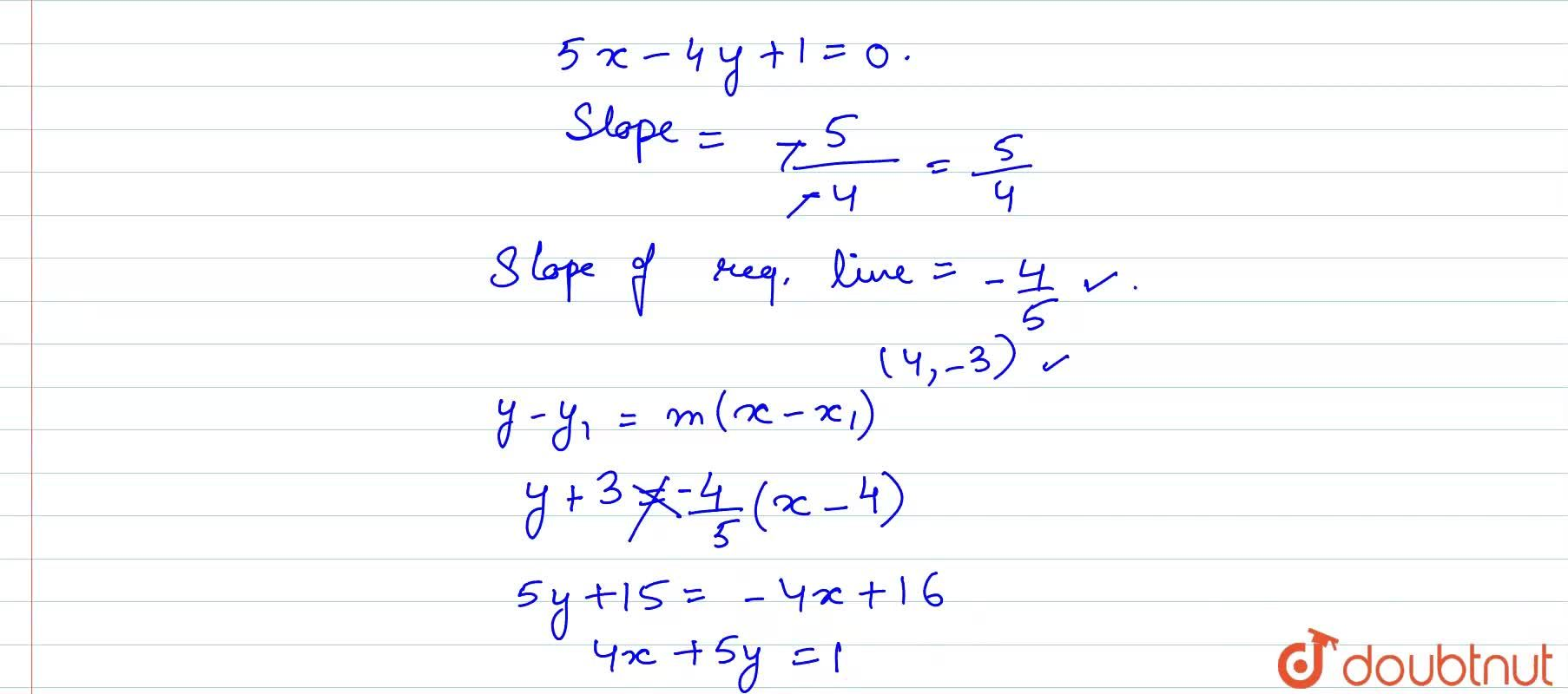 Find the equation of the line through the intersection of the lines 3x+y-9=0 and 4x+3y-7=0 and which is perpendicular to the line 5x-4y+1=0.