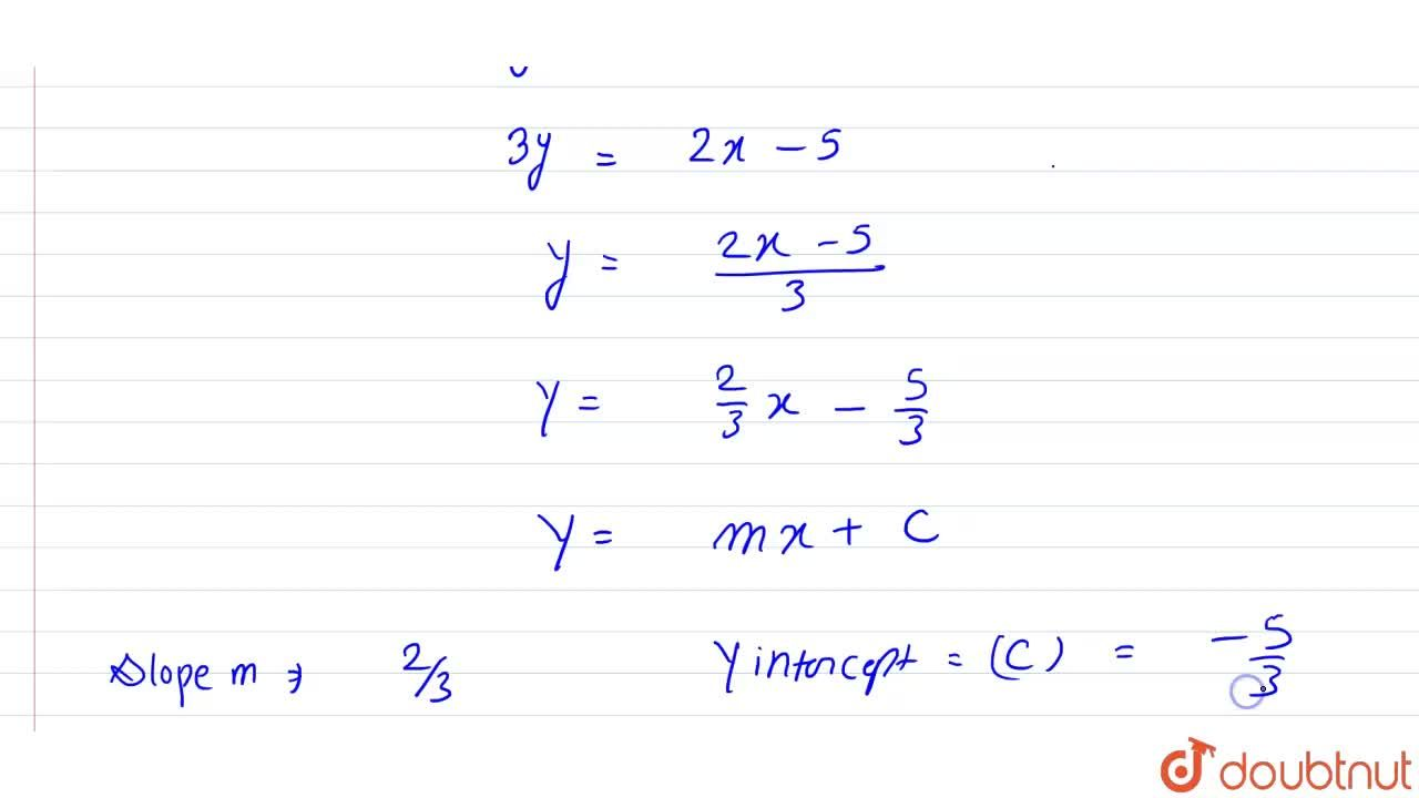 Reduce the equation 2x-3y-5=0 to slope-intercept form, and find from it the slope and y-intercept