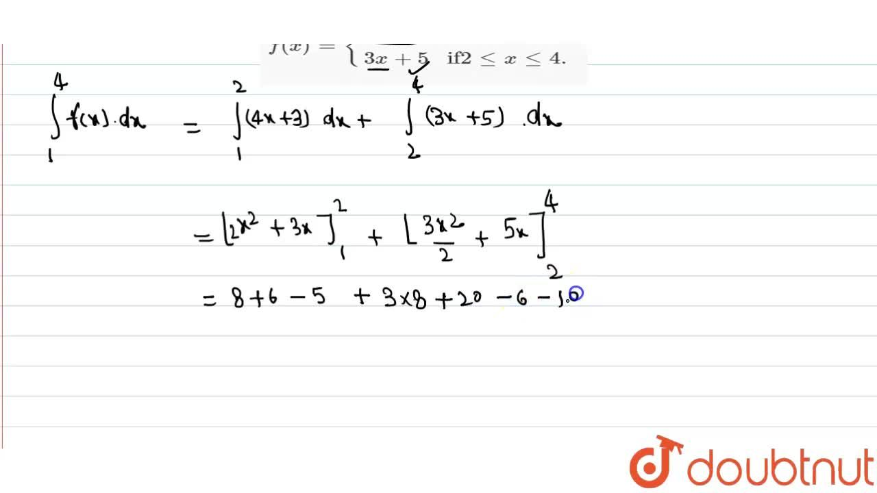 Solution for Evaluate int_(1)^(4)f(x)dx, where f(x)={{:(4x+3