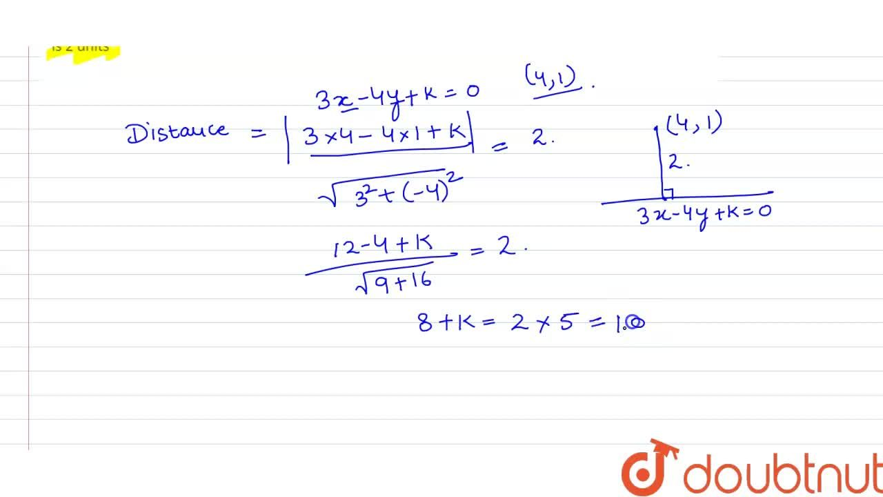 Find the values of k for which the length of perpendicular from the point (4,1) on the line 3x-4y+ k=0 is 2 units