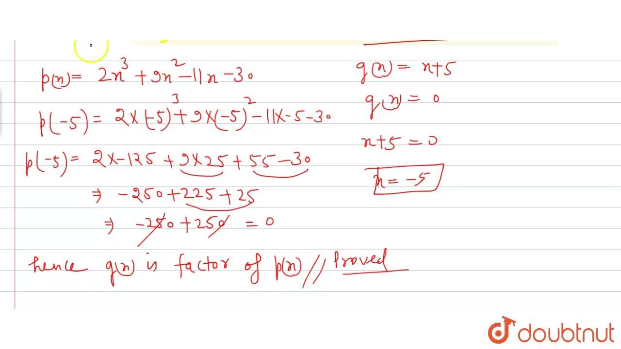 Using factor theorem , show that g (x) is a factor of p(x) , when    <br>     p(x)=2x^(3)+9x^(2)-11x-30,g(x)=x+5