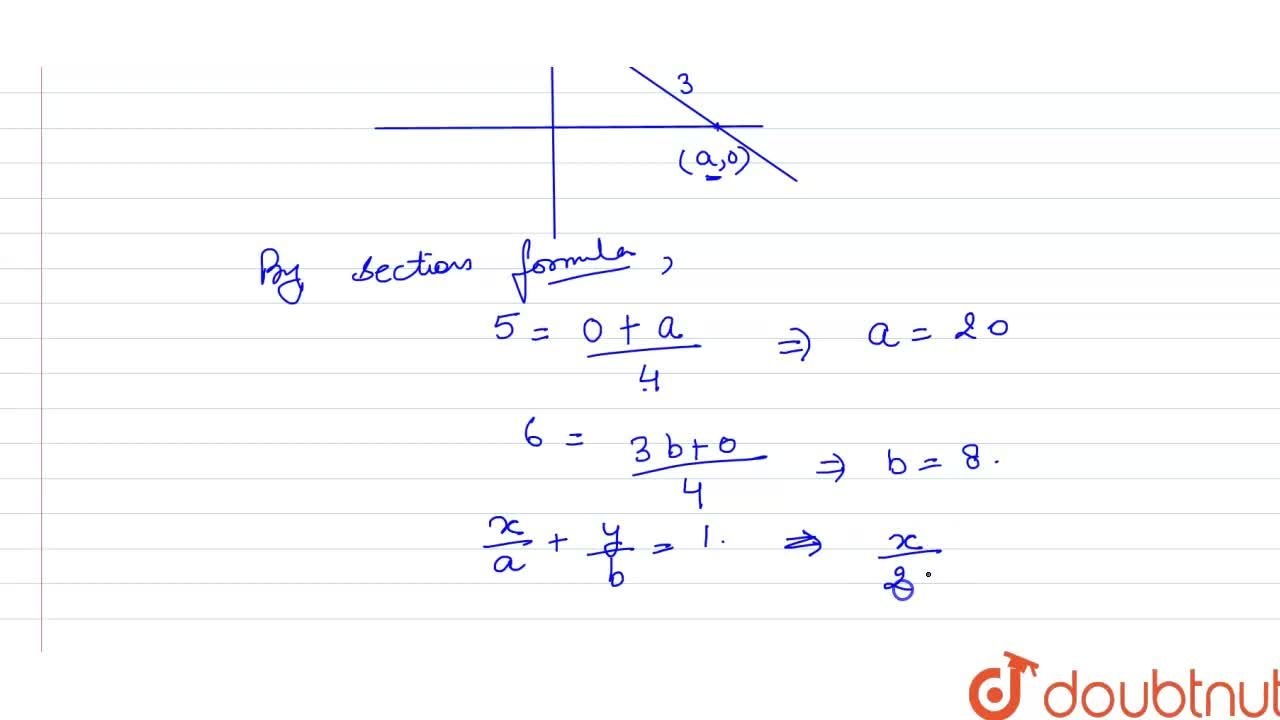 Find the equation of the line whose portion intercepted between the coordinate axes is divided at the point (5, 6) in the ratio 3:1.