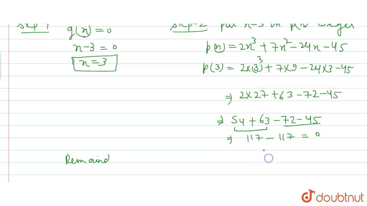 Using factor theorem , show that g (x) is a factor of p(x) , when    <br>     p(x)=2x^(3)+7x^(2)-24x-45,g(x)=x-3