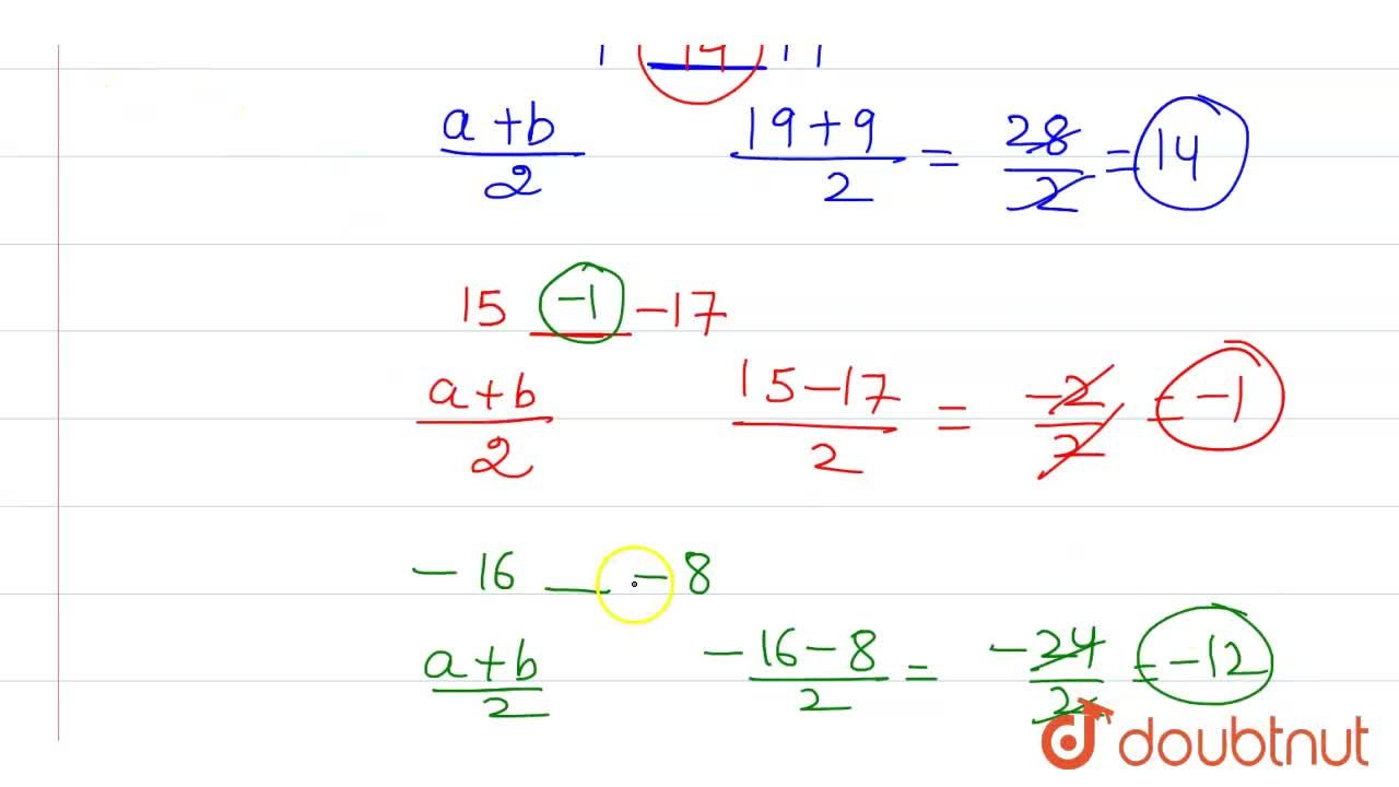 Find the arithmetic mean between  <br> (i) 9 and 19 (ii) 15 and -17  (iii) -16 and -8.