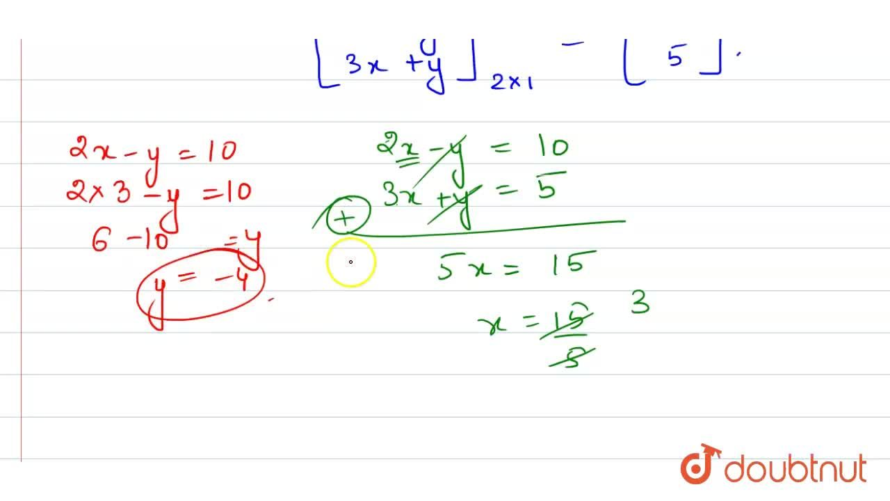 Solution for If x.[{:(2),(3):}]+y.[{:(-1),(1):}]=[{:(10),(5):}