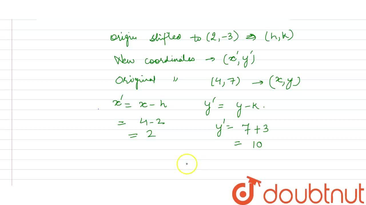 Solution for If the given be shifted to the point (2,-3) by a t