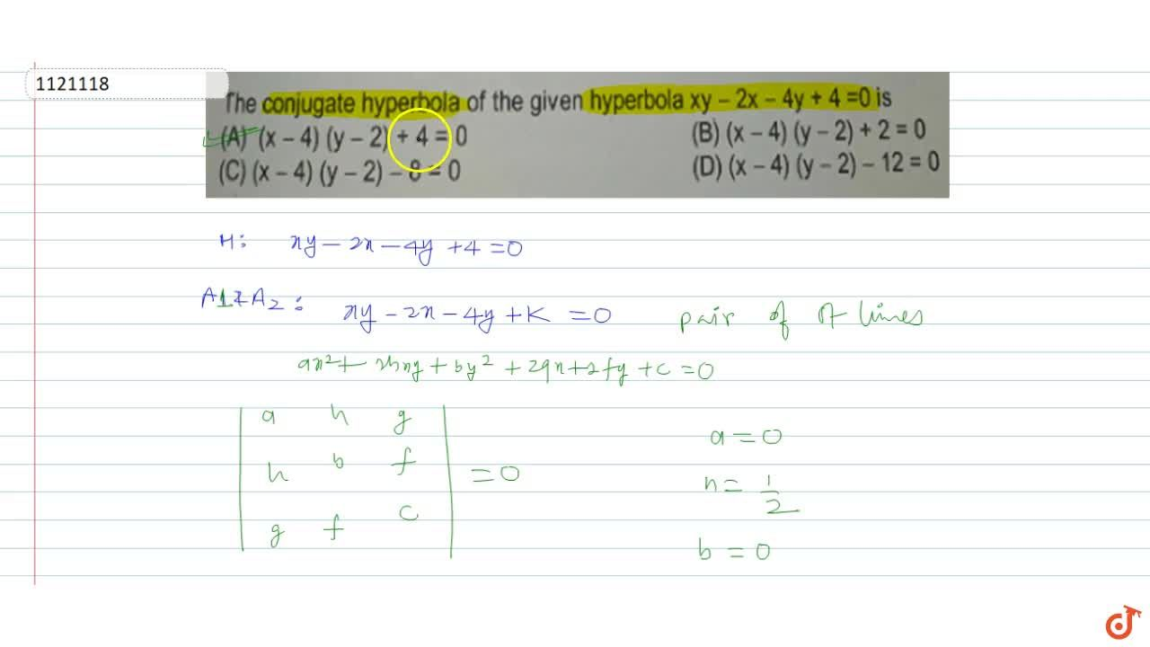 Solution for The conjugate hyperbola of the given hyperbola xy