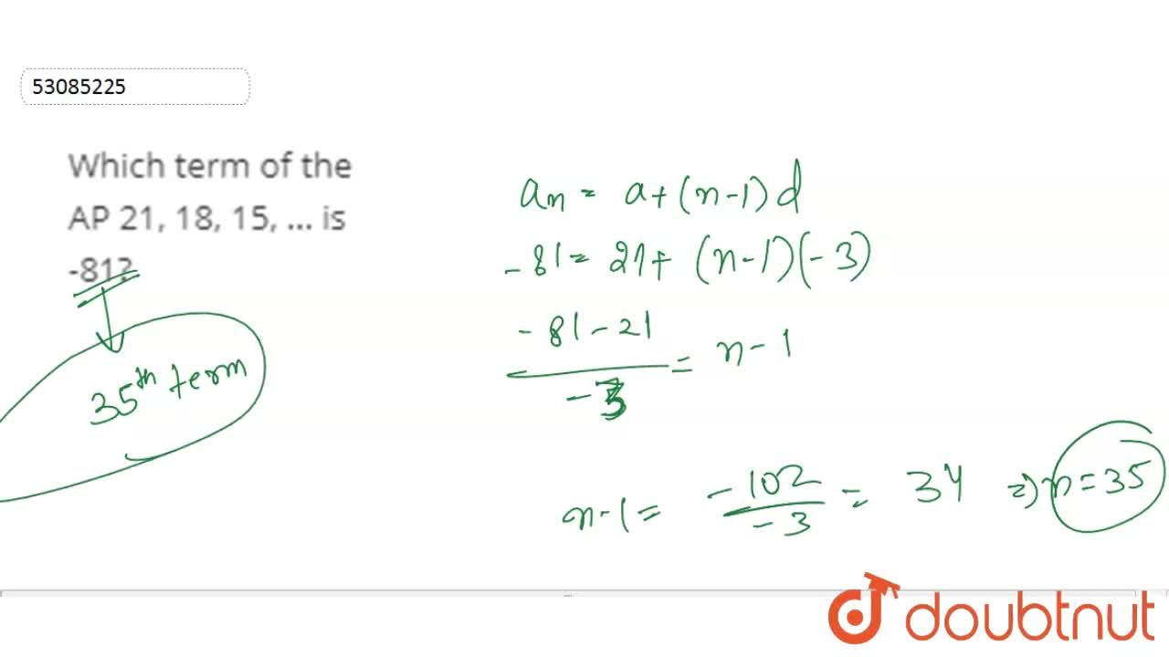 Solution for Which term of the AP 21, 18, 15, … is -81?