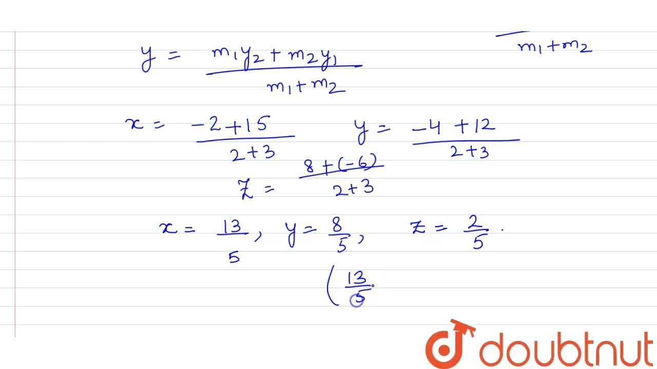 Find the coordinates of the point which divides the join of the points P(5,4,-2) and Q(-1,-2,4) in the ratio 2:3