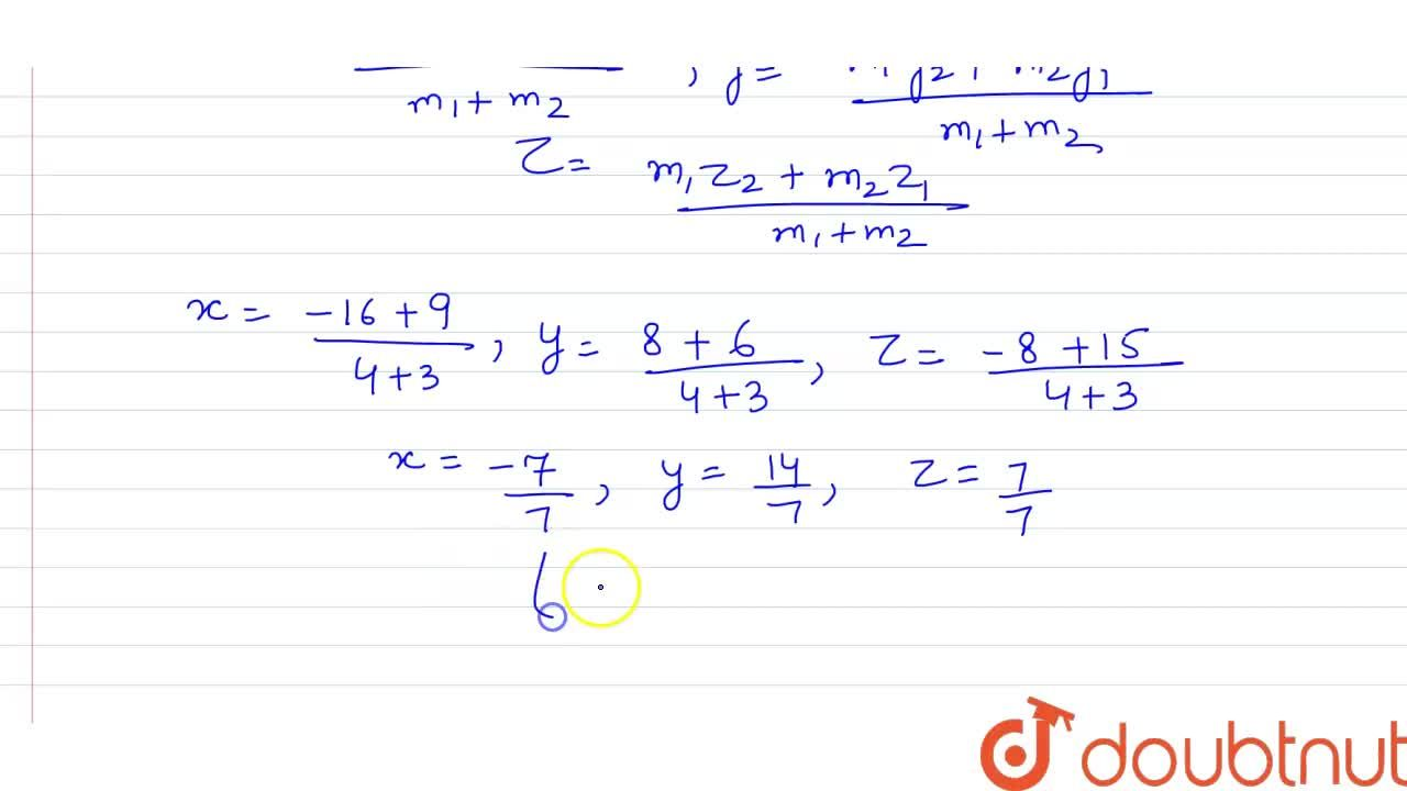 Find the coordinates of the point  which divides the join of A(3,2,5) and B(-4,2,-2) in  the ratio 4:3